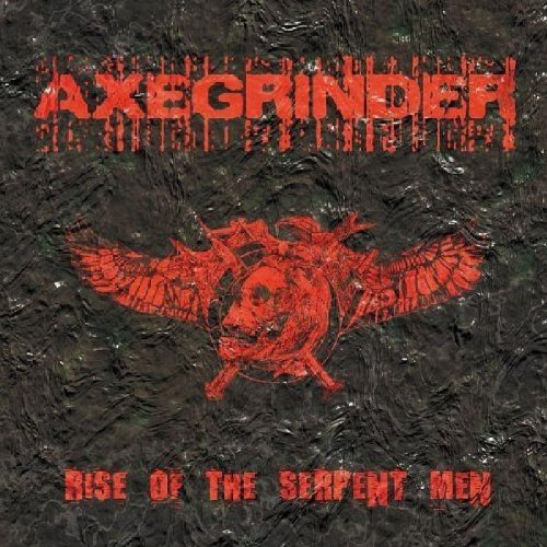 Axegrinder Rise Of The Serpent Men Explicit Version