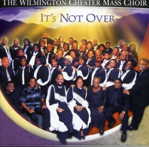 Wilmington Chester Mass Choir Its Not Over