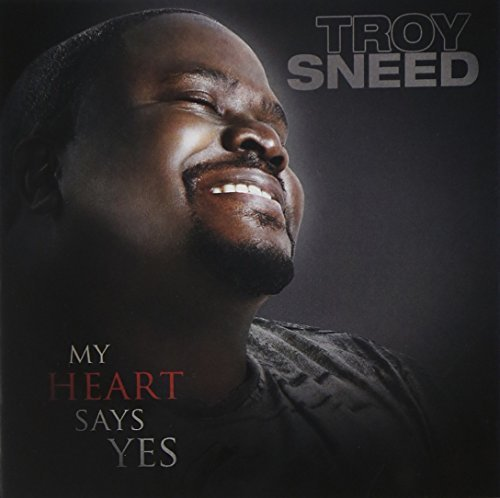 Sneed Troy My Heart Says Yes