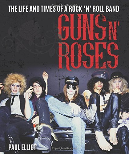 Paul Elliot Guns N Roses The Life And Times Of A Rock N Roll