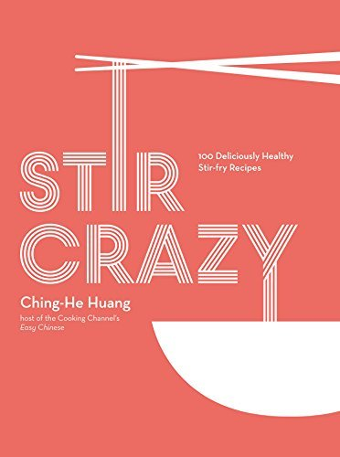 Ching He Huang Stir Crazy 100 Deliciously Healthy Stir Fry Recipes