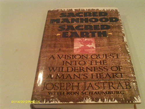 Joseph Jastrab & Ron Schaumburg Sacred Manhood Sacred Earth A Vision Quest Into T
