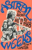 Ryan H. Walsh Astral Weeks A Secret History Of 1968