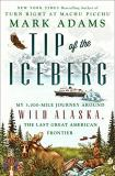 Mark Adams Tip Of The Iceberg My 3 000 Mile Journey Around Wild Alaska The Las