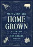 Matt Jennings Homegrown Cooking From My New England Roots
