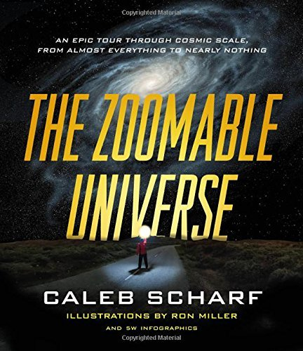 Caleb Scharf The Zoomable Universe An Epic Tour Through Cosmic Scale From Almost Ev