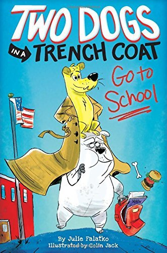 Julie Falatko Two Dogs In A Trench Coat Go To School Book 1