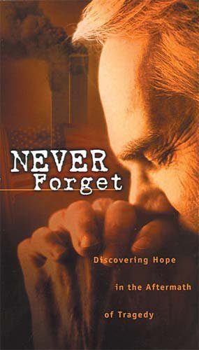Jack W. Hayford Never Forget Discovering Hope In The Aftermath Of Tragedy
