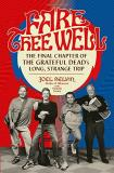 Joel Selvin Fare Thee Well The Final Chapter Of The Grateful Dead's Long St