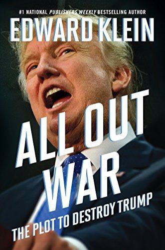 Edward Klein All Out War The Plot To Destroy Trump