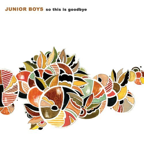 Junior Boys So This Is Goodbye