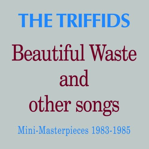 Triffids Beautiful Waste & Other Songs