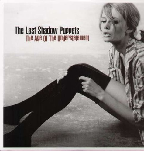 Last Shadow Puppets Age Of The Understatement