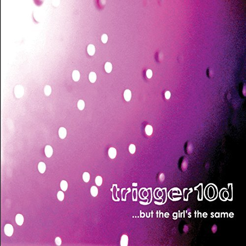 Trigger10d But The Girl's The Same