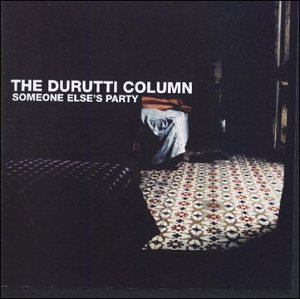 Durutti Column Someone Else's Party
