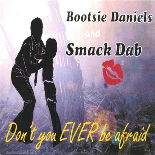 Bootsie Daniels & Smack Dab Don't You Ever Be Afraid