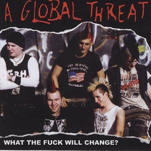Global Threat What The Fuck Will Change