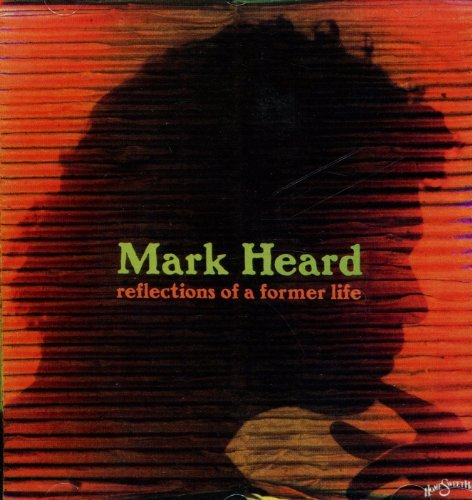 Mark Heard Reflections Of A Former Life