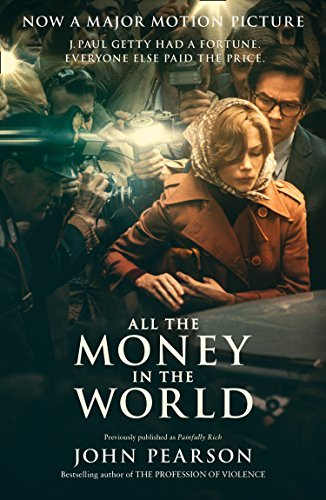 John Pearson All The Money In The World Previously Published As Painfully Rich