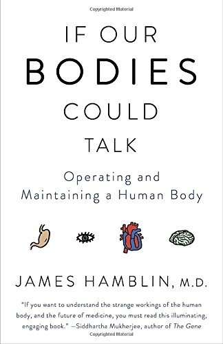 James Hamblin If Our Bodies Could Talk Operating And Maintaining A Human Body