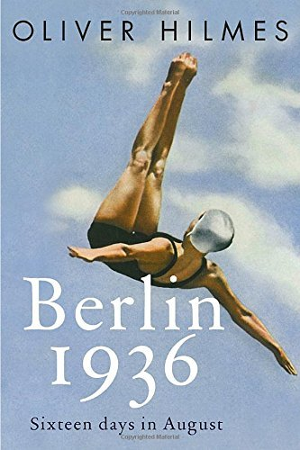 Oliver Hilmes Berlin 1936 Sixteen Days In August