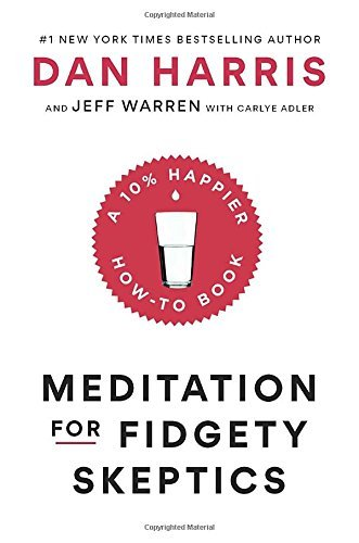 Dan Harris Meditation For Fidgety Skeptics A 10% Happier How To Book