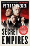 Peter Schweizer Secret Empires How The American Political Class Hides Corruption And Enriches Family And Friends