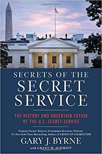 Gary J. Byrne Secrets Of The Secret Service The History And Uncertain Future Of The U.S. Secr