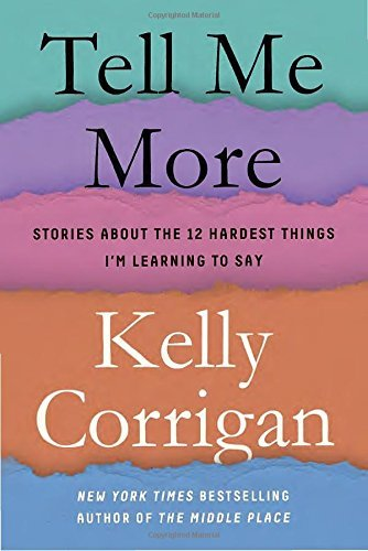 Kelly Corrigan Tell Me More Stories About The 12 Hardest Things I'm Learning
