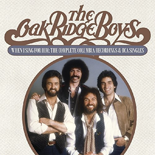 The Oak Ridge Boys When I Sing For Him The Complete Columbia Recordings & Rca Singles 2 CD