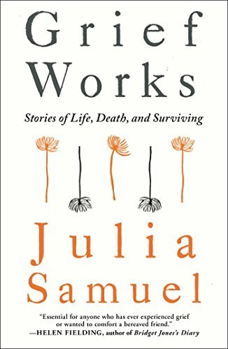 Julia Samuel Grief Works Stories Of Life Death And Surviving