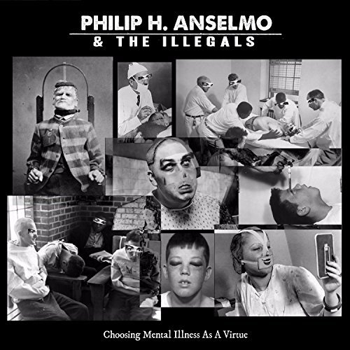 Philip H. Anselmo & The Illegals Choosing Mental Illness As A Virtue