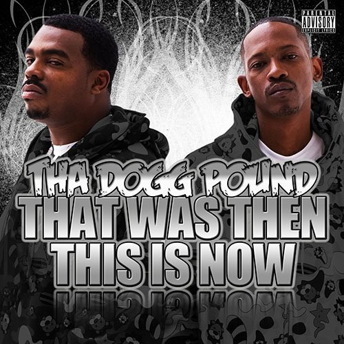Tha Dogg Pound That Was Then This Is Now Explicit Version