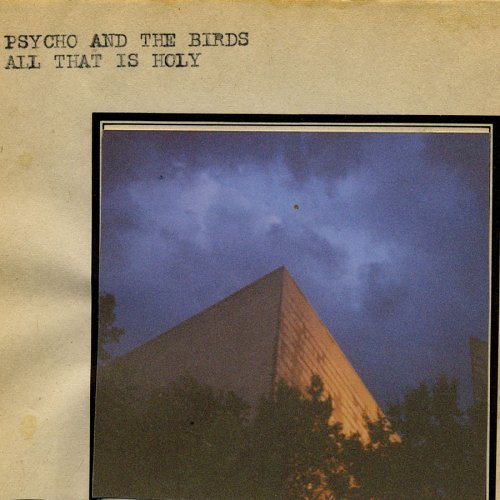 Psycho & The Birds All That Is Holy