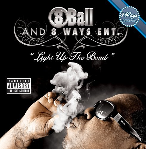 8ball & 8 Ways Entertainment Light Up The Bomb Explicit Version
