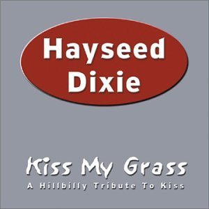 Hayseed Dixie Kiss My Grass