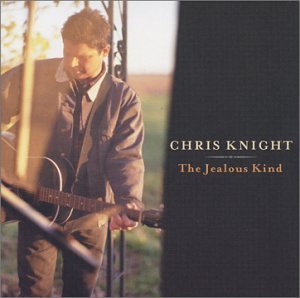 Chris Knight Jealous Kind