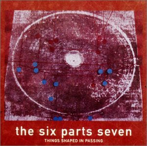 Six Parts Seven Things Shaped In Passing