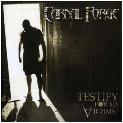 Carnal Forge Testify For My Victims