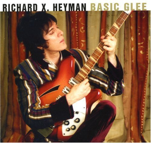 Richard X. Heyman Basic Glee