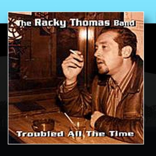 The Racky Thomas Band Troubled All The Time