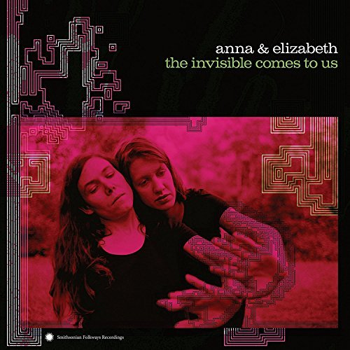 Anna & Elizabeth The Invisible Comes To Us