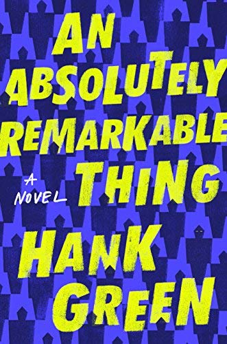 Hank Green An Absolutely Remarkable Thing