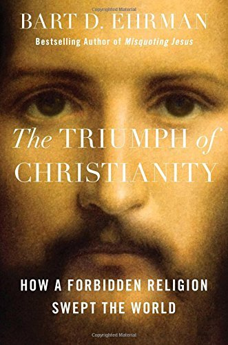 Bart D. Ehrman The Triumph Of Christianity How A Forbidden Religion Swept The World