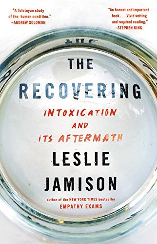 Leslie Jamison The Recovering Intoxication And Its Aftermath