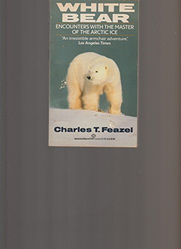 Charles T. Feazel White Bear Encounters With The Master Of The Arctic Ice