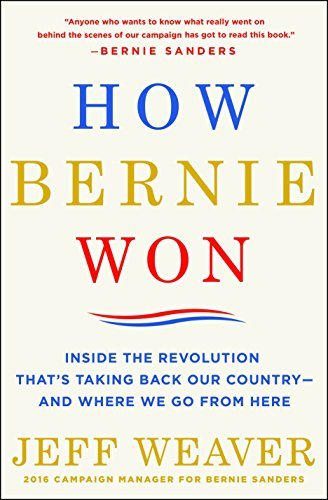 Jeff Weaver How Bernie Won Inside The Revolution That's Taking Back Our Coun