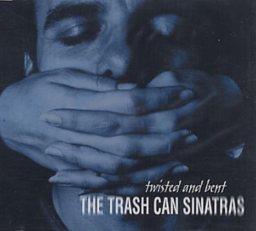 The Trashcan Sinatras Twisted & Bent