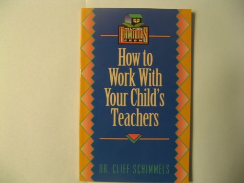 Cliff Schimmels How To Work With Your Child's Teachers (helping Families Grow)
