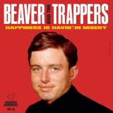 Beaver & The Trappers Happiness Is Havin' In Missery